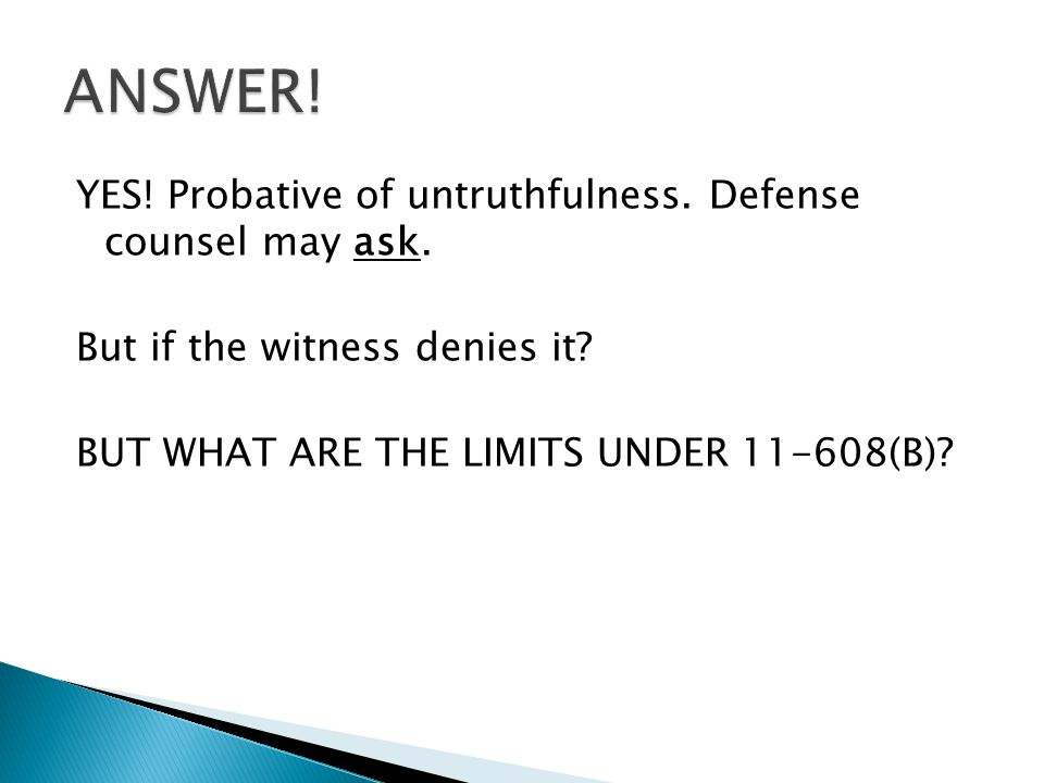 YES! Probative of untruthfulness. Defense counsel may ask. But if the witness denies it? BUT WHAT ARE THE LIMITS UNDER 11-608(B)?