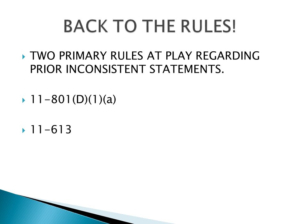  TWO PRIMARY RULES AT PLAY REGARDING PRIOR INCONSISTENT STATEMENTS.  11-801(D)(1)(a)  11-613