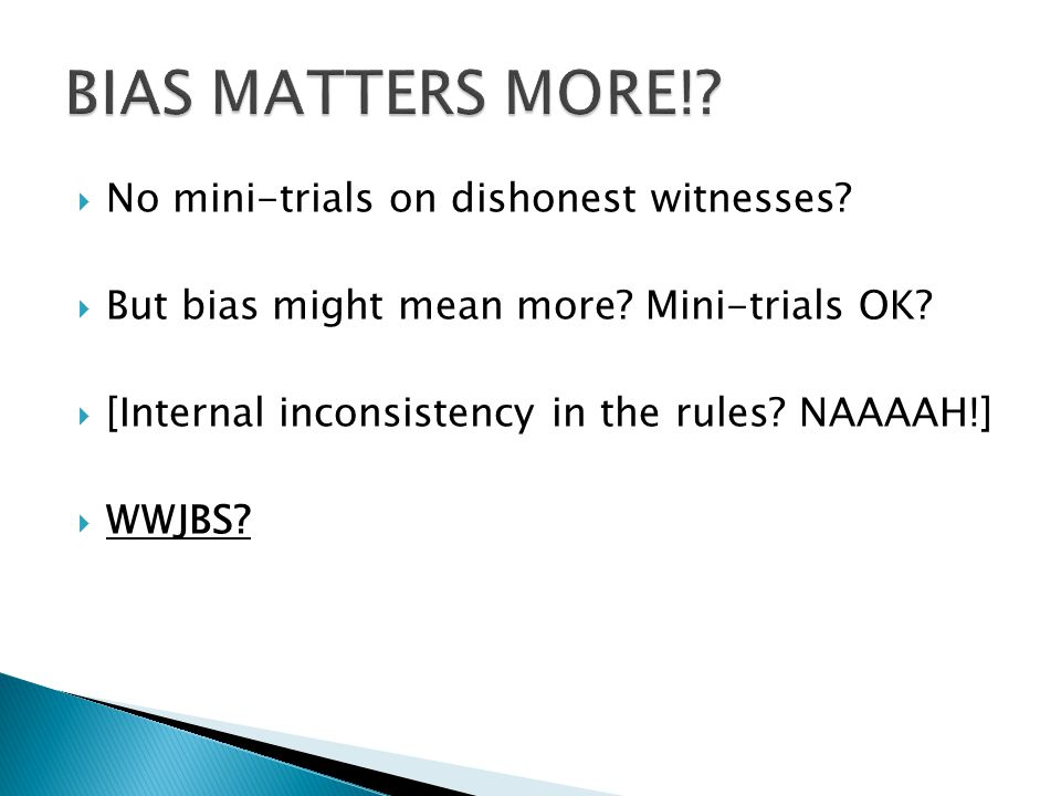  No mini-trials on dishonest witnesses.  But bias might mean more.