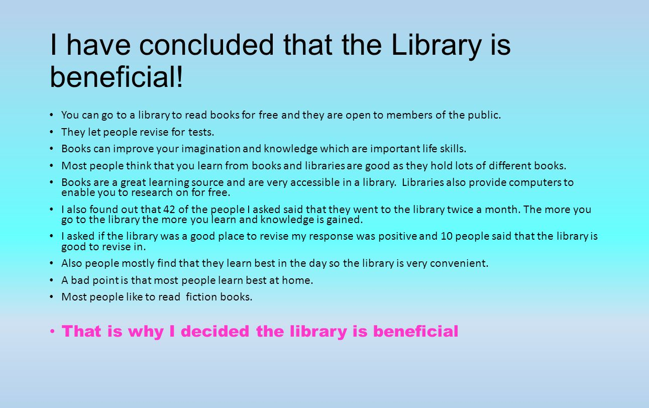 I have concluded that the Library is beneficial.