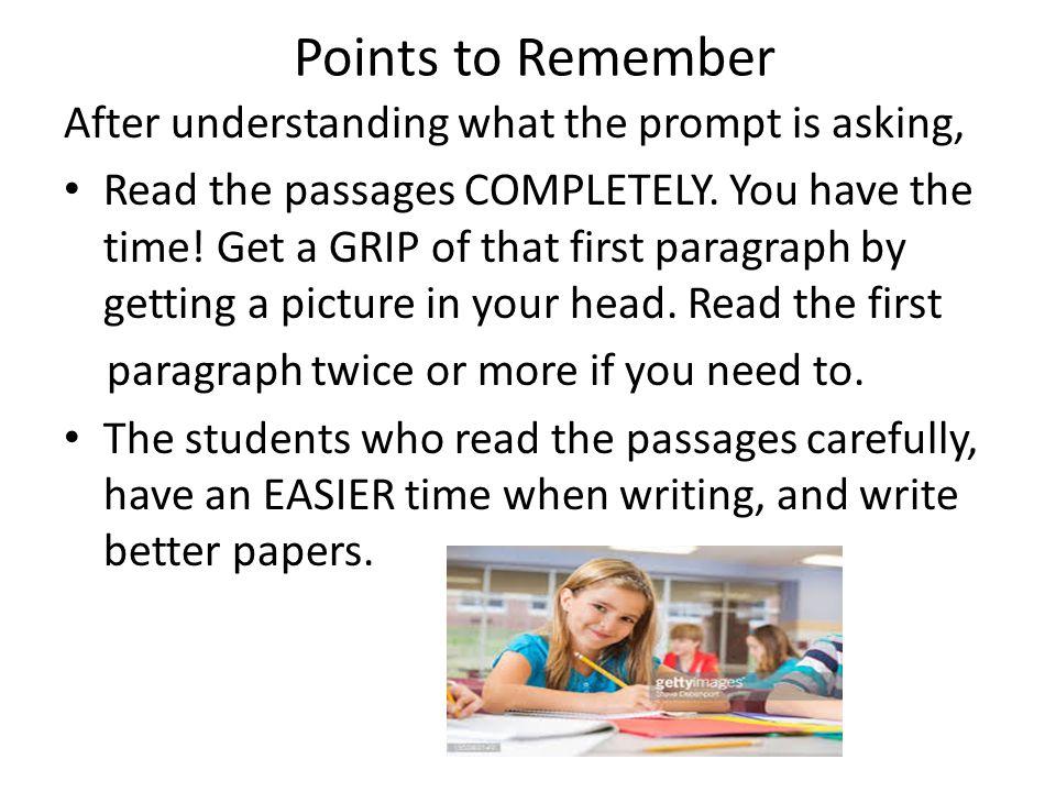 Points to Remember After understanding what the prompt is asking, Read the passages COMPLETELY. You have the time! Get a GRIP of that first paragraph