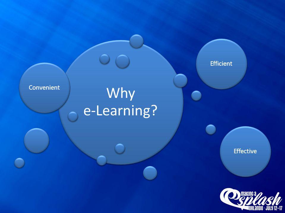 Why e-Learning? ConvenientEfficientEffective