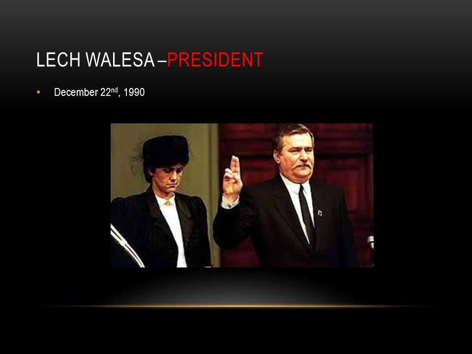 LECH WALESA –PRESIDENT December 22 nd, 1990