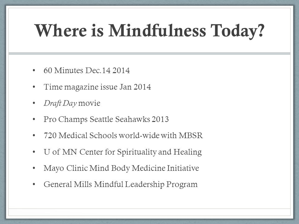 Where is Mindfulness Today? 60 Minutes Dec.14 2014 Time magazine issue Jan 2014 Draft Day movie Pro Champs Seattle Seahawks 2013 720 Medical Schools w