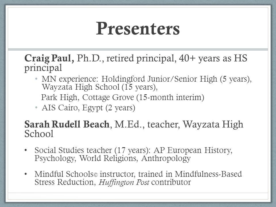 Presenters Craig Paul, Ph.D., retired principal, 40+ years as HS principal MN experience: Holdingford Junior/Senior High (5 years), Wayzata High Schoo