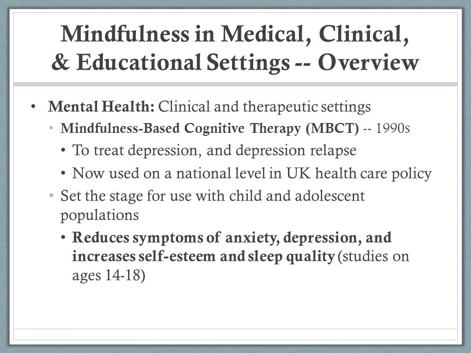 Mindfulness in Medical, Clinical, & Educational Settings -- Overview Mental Health: Clinical and therapeutic settings Mindfulness-Based Cognitive Ther