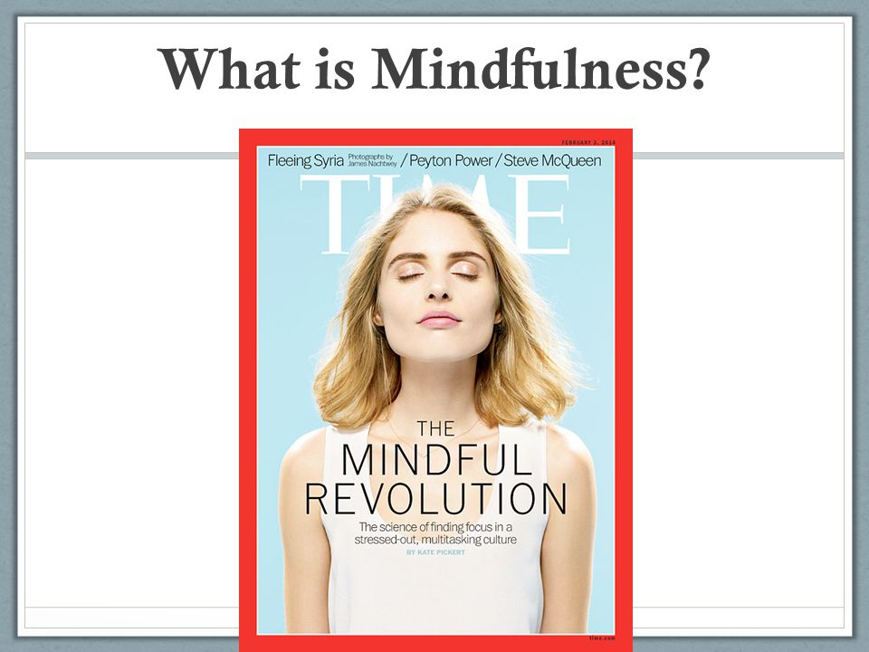 Teaching Mindfulness Mindfulness is an invitation.
