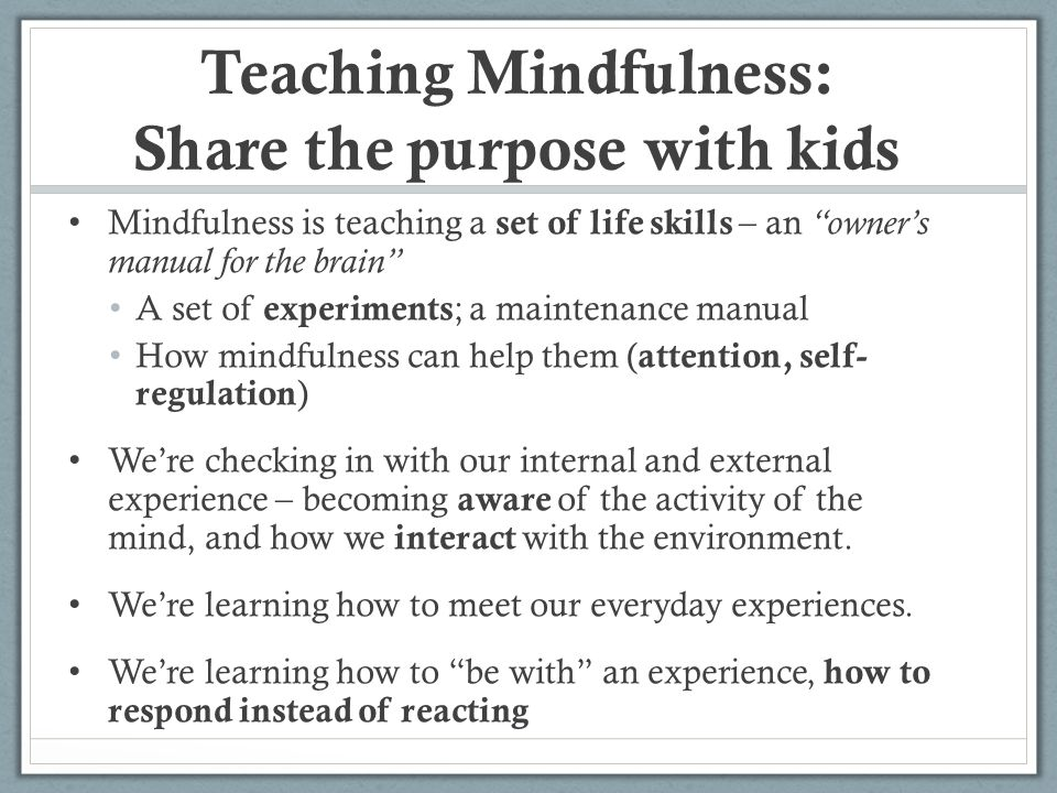 """Teaching Mindfulness: Share the purpose with kids Mindfulness is teaching a set of life skills – an """"owner's manual for the brain"""" A set of experiment"""