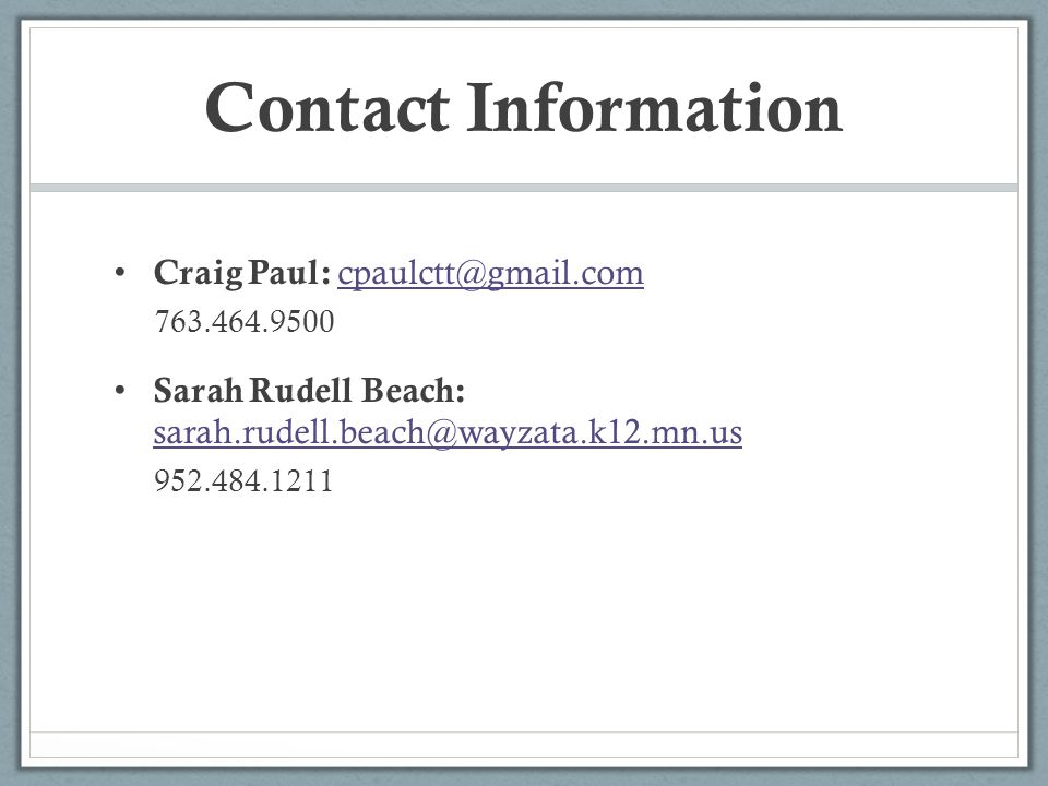 Contact Information Craig Paul: cpaulctt@gmail.com cpaulctt@gmail.com 763.464.9500 Sarah Rudell Beach: sarah.rudell.beach@wayzata.k12.mn.us sarah.rude
