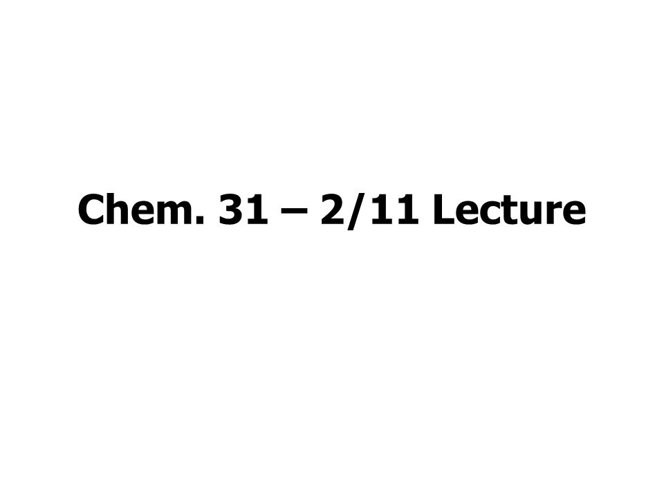 Chem. 31 – 2/11 Lecture