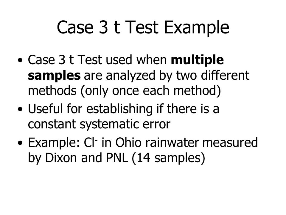 Case 3 t Test Example Case 3 t Test used when multiple samples are analyzed by two different methods (only once each method) Useful for establishing i