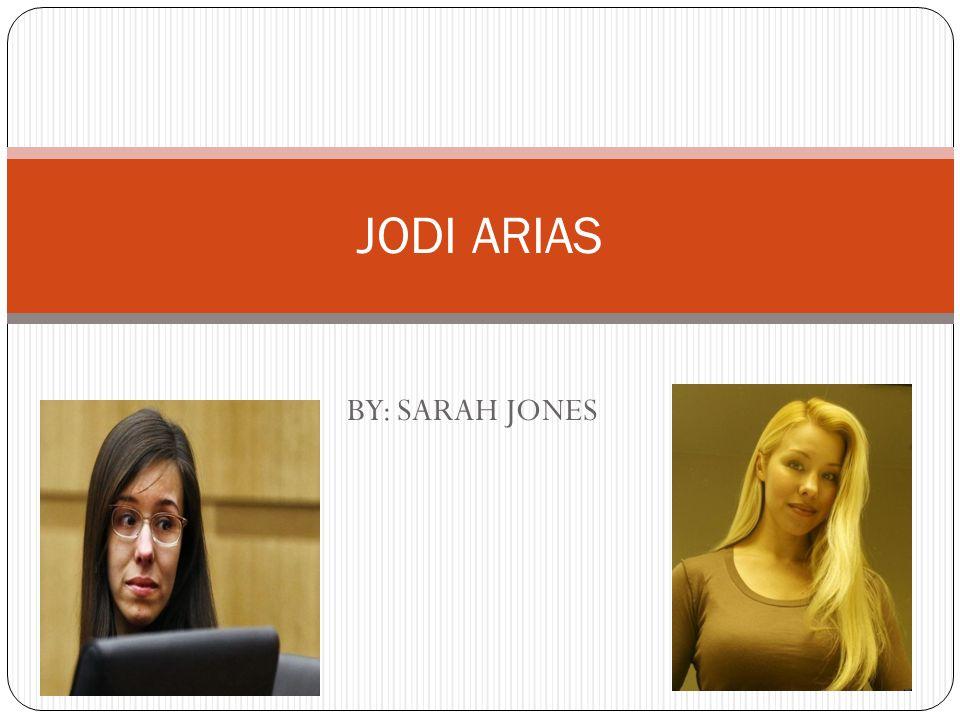BY: SARAH JONES JODI ARIAS