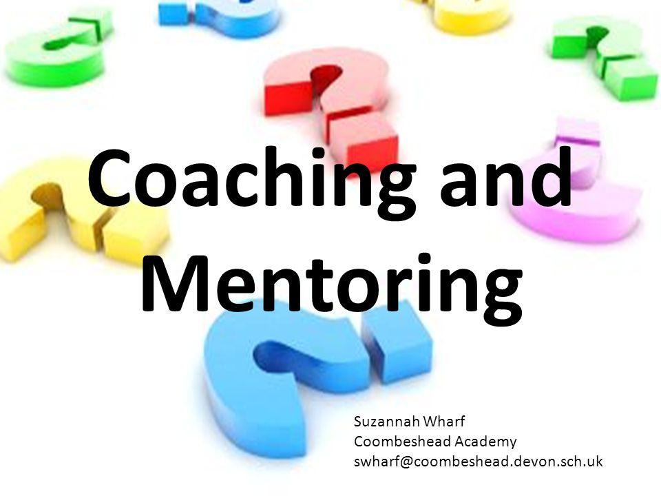Developing Outstanding Teachers through Coaching Aim To outline and clarify what coaching is, how it can be used in conjunction with mentoring and what a good coaching conversation looks like