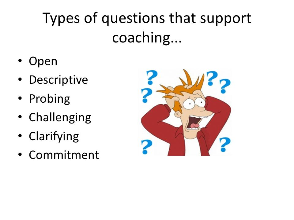 Types of questions that support coaching...