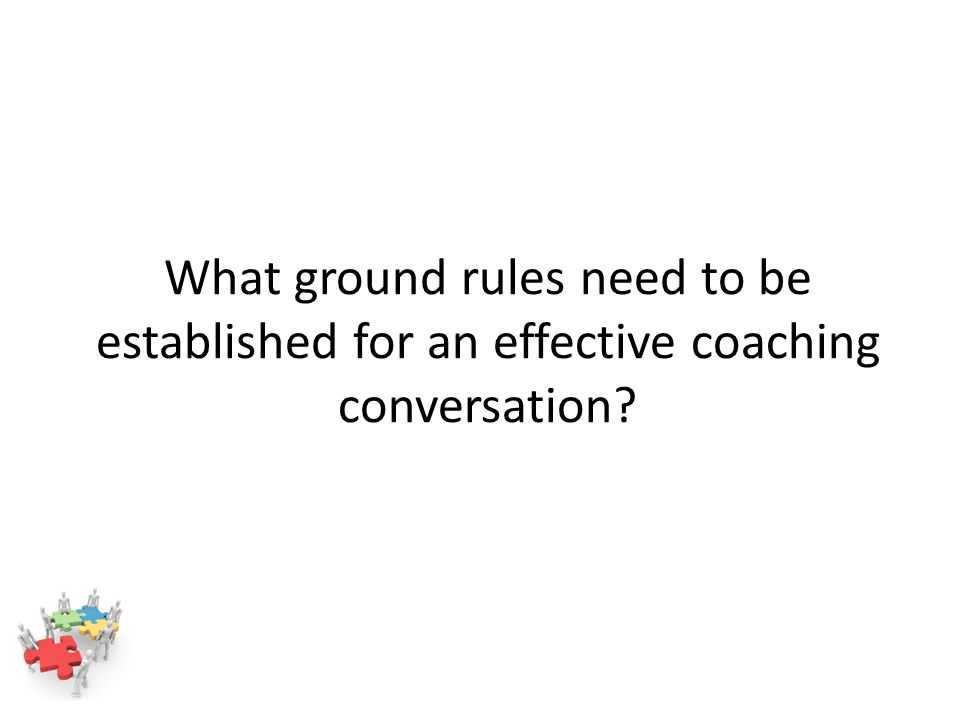 What ground rules need to be established for an effective coaching conversation