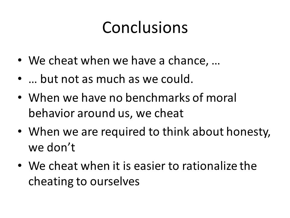 Conclusions We cheat when we have a chance, … … but not as much as we could.