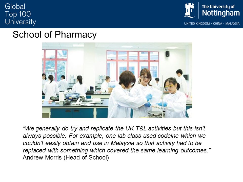 School of Pharmacy We generally do try and replicate the UK T&L activities but this isn't always possible.