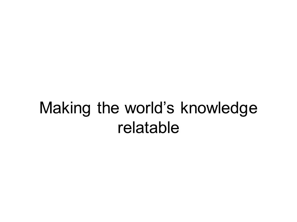 Making the world's knowledge relatable