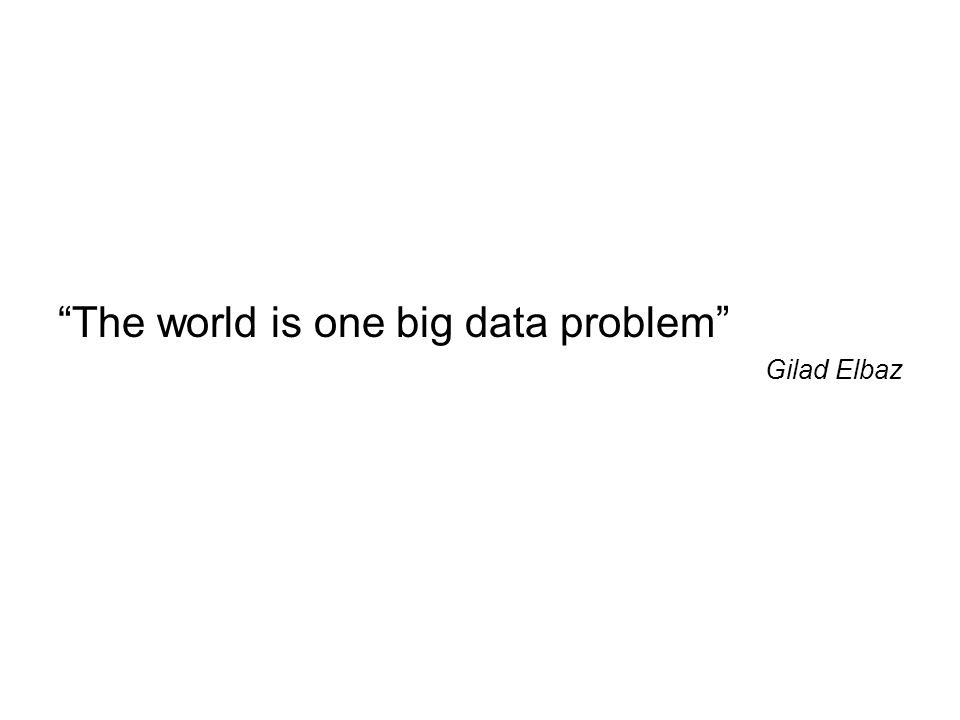 """The world is one big data problem"" Gilad Elbaz"