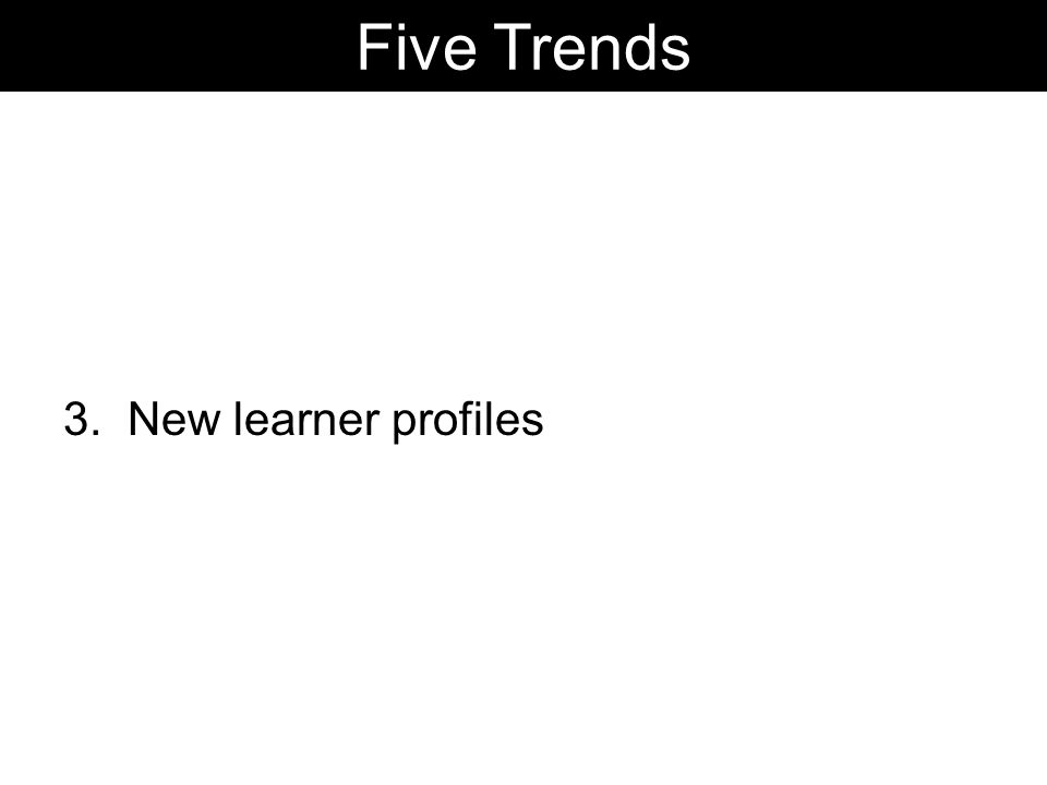 3. New learner profiles Five Trends