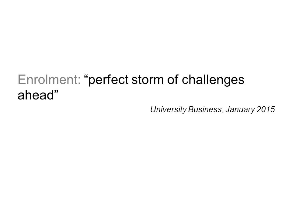 "Enrolment: ""perfect storm of challenges ahead"" University Business, January 2015"