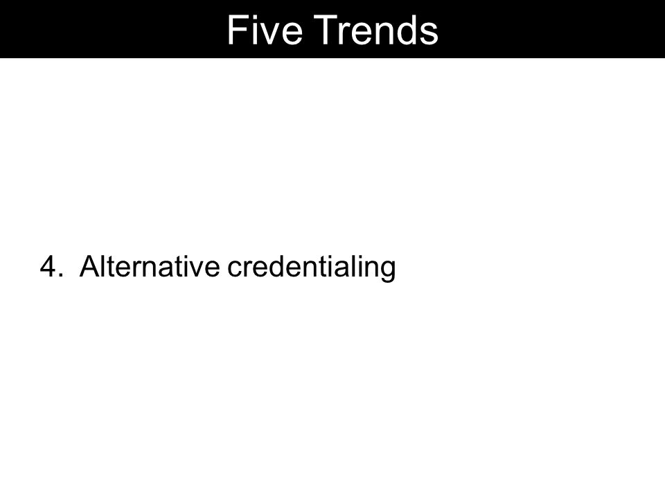 4. Alternative credentialing Five Trends