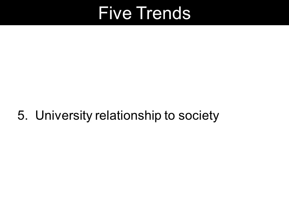 5. University relationship to society Five Trends
