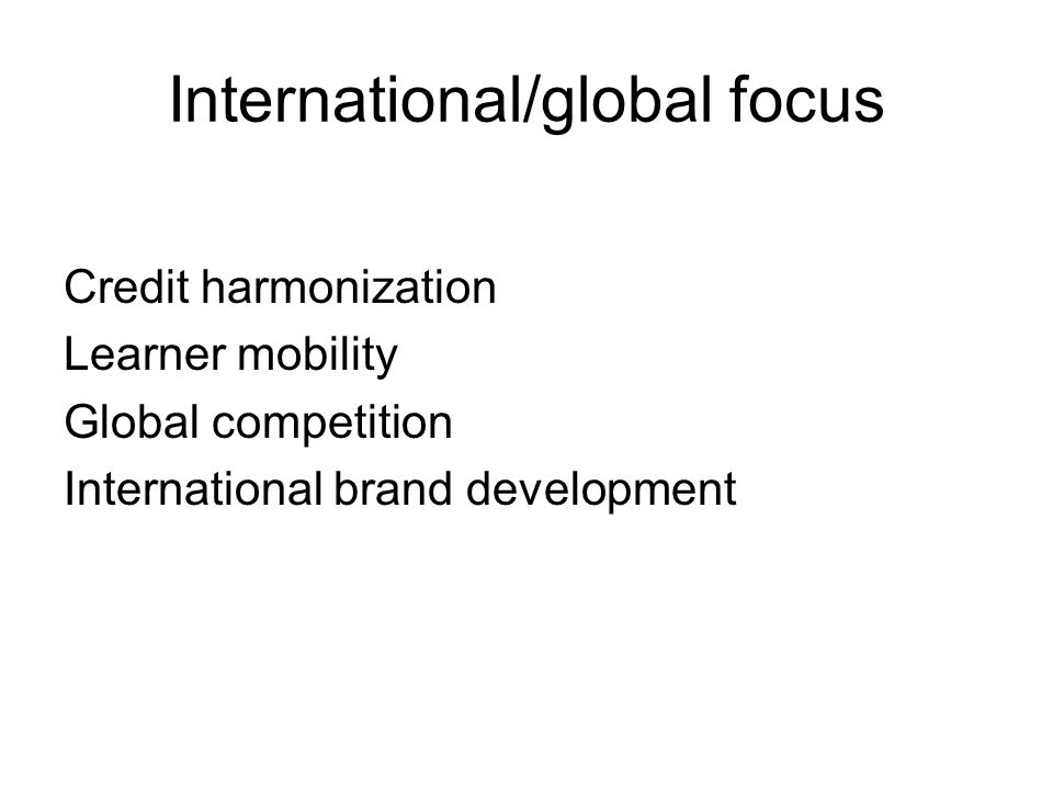 International/global focus Credit harmonization Learner mobility Global competition International brand development