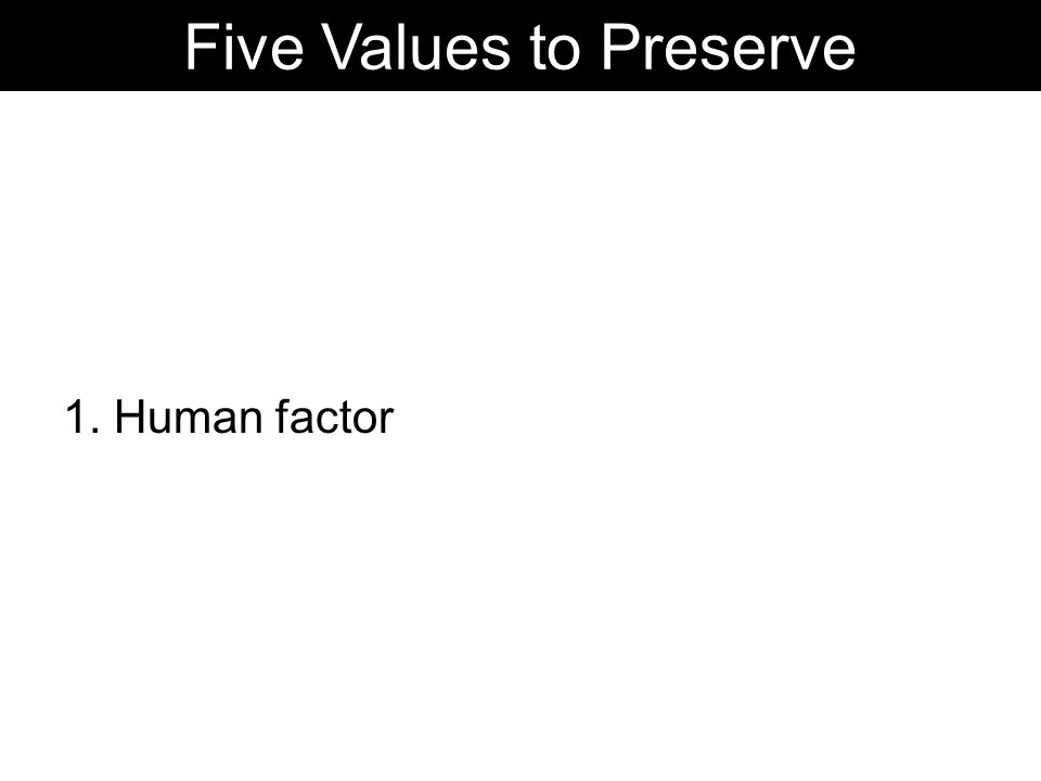 1. Human factor Five Values to Preserve