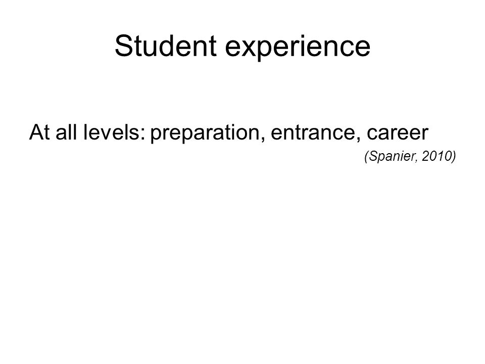 Student experience At all levels: preparation, entrance, career (Spanier, 2010)