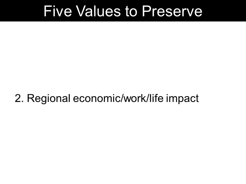 2. Regional economic/work/life impact Five Values to Preserve