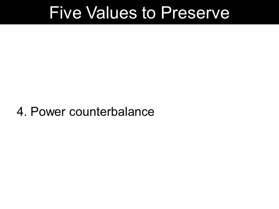 4. Power counterbalance Five Values to Preserve