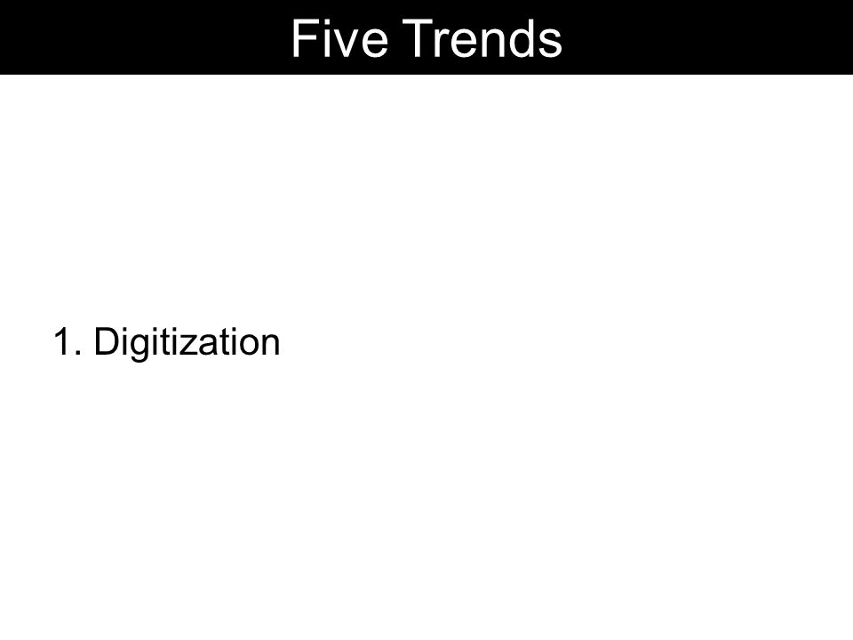 1. Digitization Five Trends