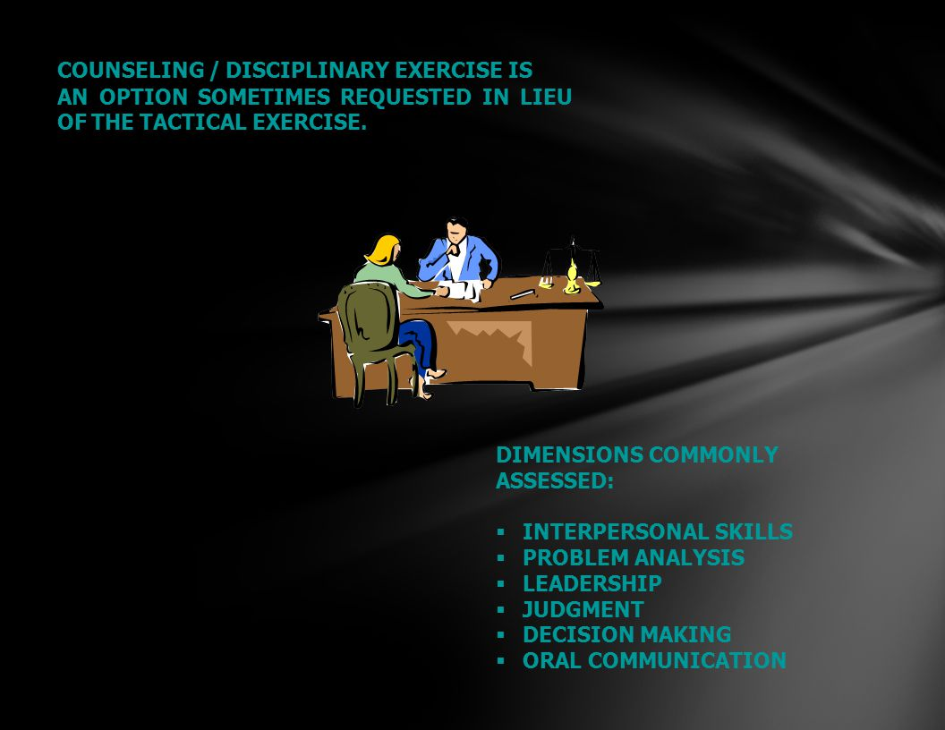 COUNSELING / DISCIPLINARY EXERCISE IS AN OPTION SOMETIMES REQUESTED IN LIEU OF THE TACTICAL EXERCISE.