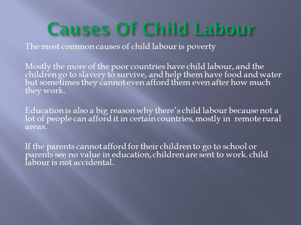  The employers choose to hire the children more than the adults because they are cheaper than their adult counterparts.