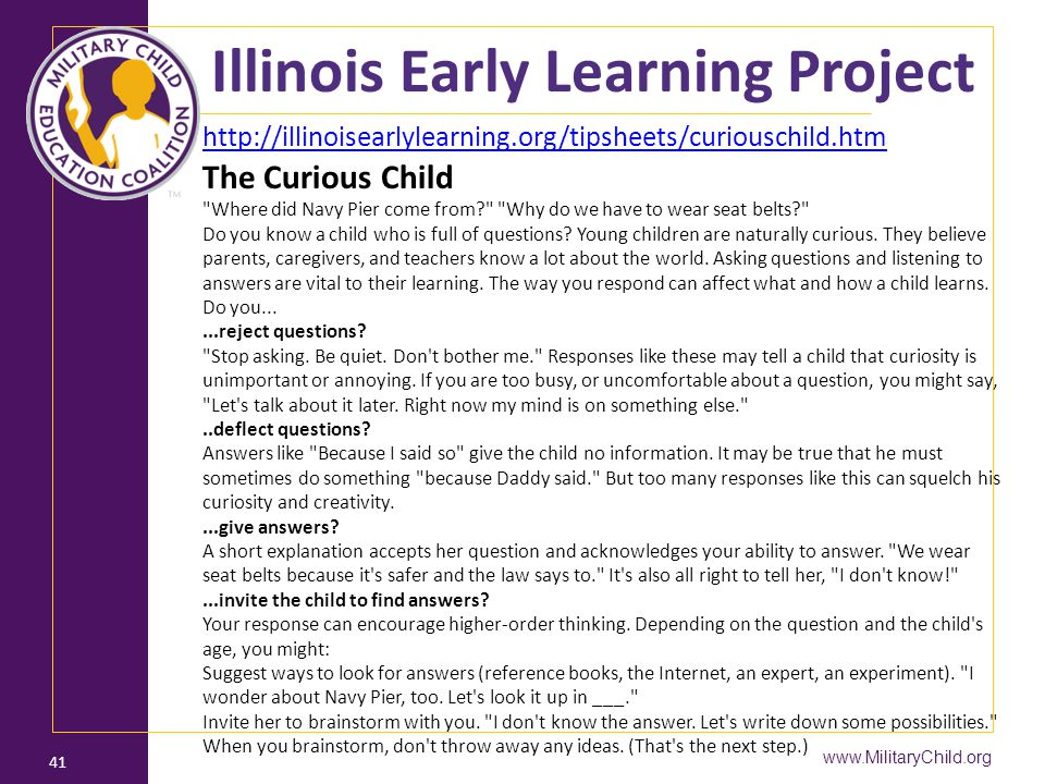 www.MilitaryChild.org 41 Illinois Early Learning Project http://illinoisearlylearning.org/tipsheets/curiouschild.htm The Curious Child