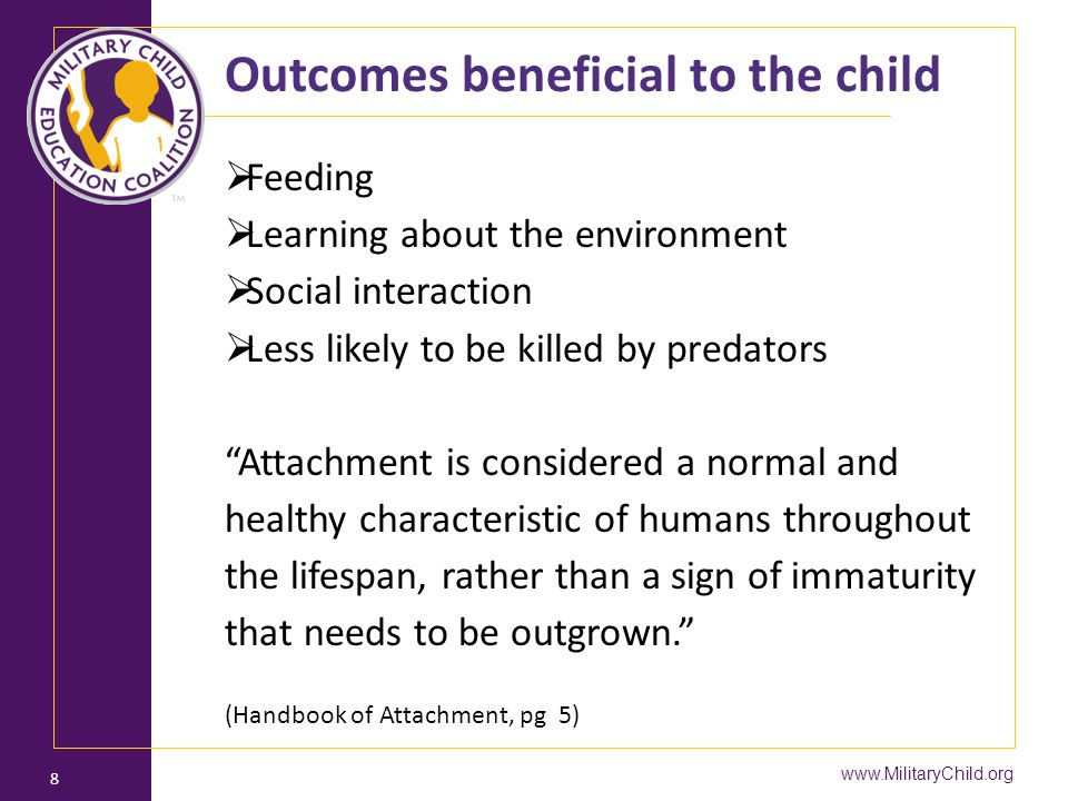 "Outcomes beneficial to the child  Feeding  Learning about the environment  Social interaction  Less likely to be killed by predators ""Attachment i"