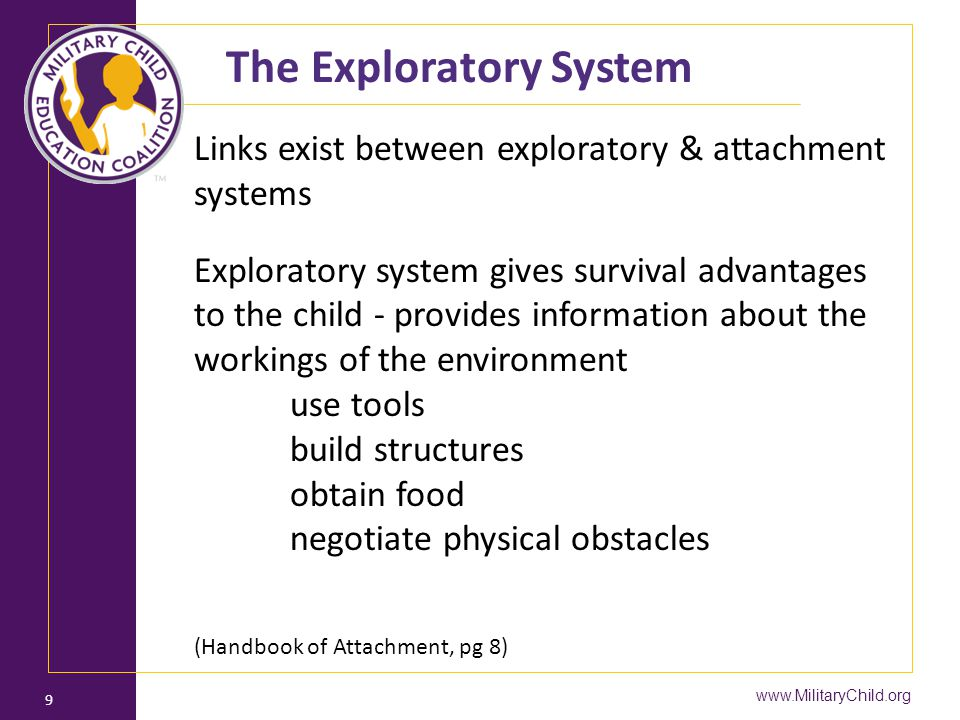 Links exist between exploratory & attachment systems Exploratory system gives survival advantages to the child - provides information about the workin
