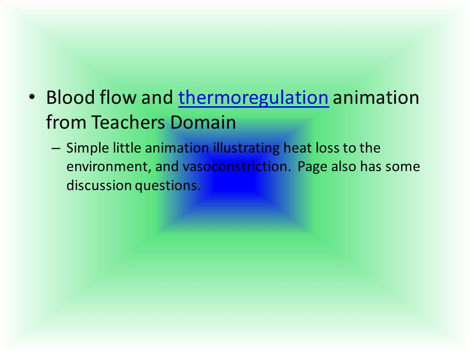 Blood flow and thermoregulation animation from Teachers Domainthermoregulation – Simple little animation illustrating heat loss to the environment, an