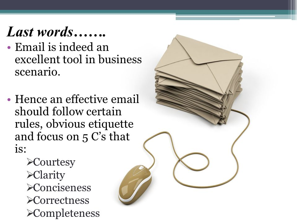 Last words…….Email is indeed an excellent tool in business scenario.