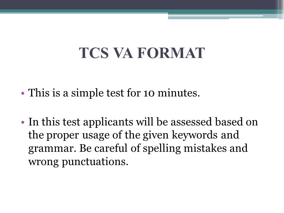 TCS VA FORMAT This is a simple test for 10 minutes. In this test applicants will be assessed based on the proper usage of the given keywords and gramm