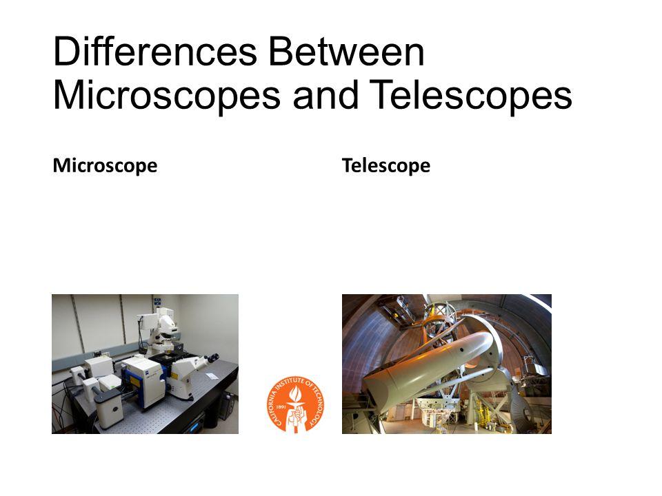 Differences Between Microscopes and Telescopes MicroscopeTelescope