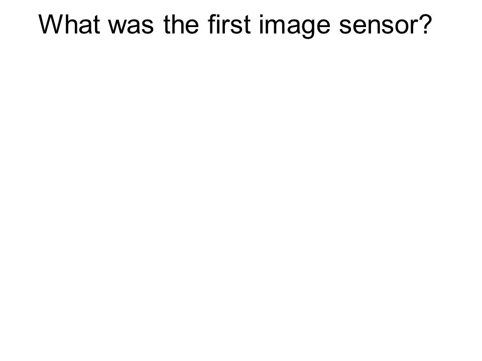 What was the first image sensor? What was the first image processor?