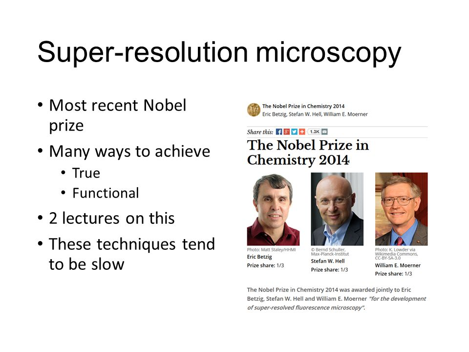 Super-resolution microscopy Most recent Nobel prize Many ways to achieve True Functional 2 lectures on this These techniques tend to be slow
