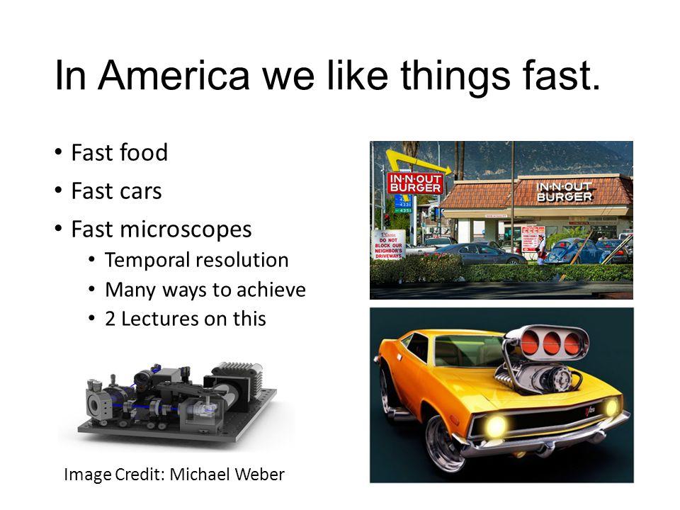 In America we like things fast.