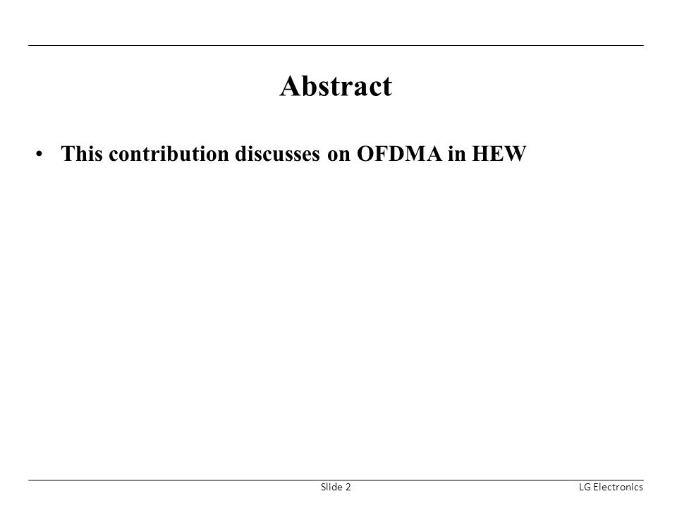 Abstract This contribution discusses on OFDMA in HEW LG ElectronicsSlide 2