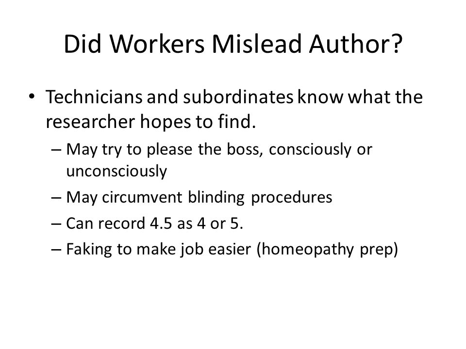 Did Workers Mislead Author. Technicians and subordinates know what the researcher hopes to find.