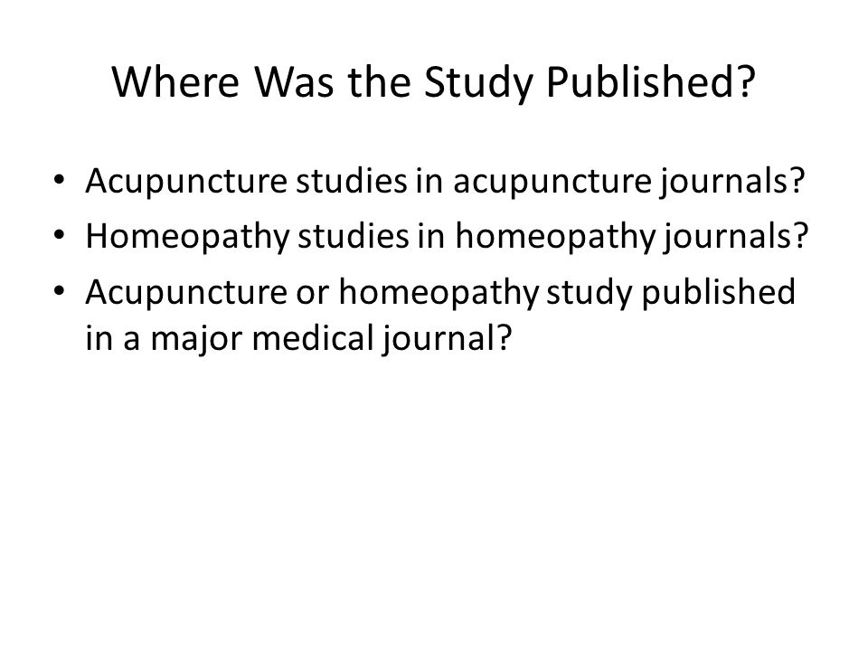 Where Was the Study Published. Acupuncture studies in acupuncture journals.