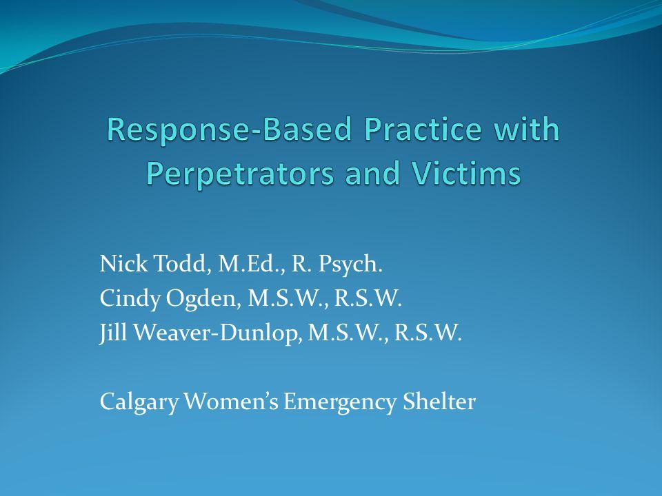 Nick Todd, M.Ed., R. Psych. Cindy Ogden, M.S.W., R.S.W. Jill Weaver-Dunlop, M.S.W., R.S.W. Calgary Women's Emergency Shelter