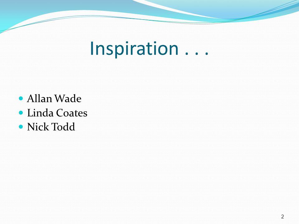 Inspiration... Allan Wade Linda Coates Nick Todd 2